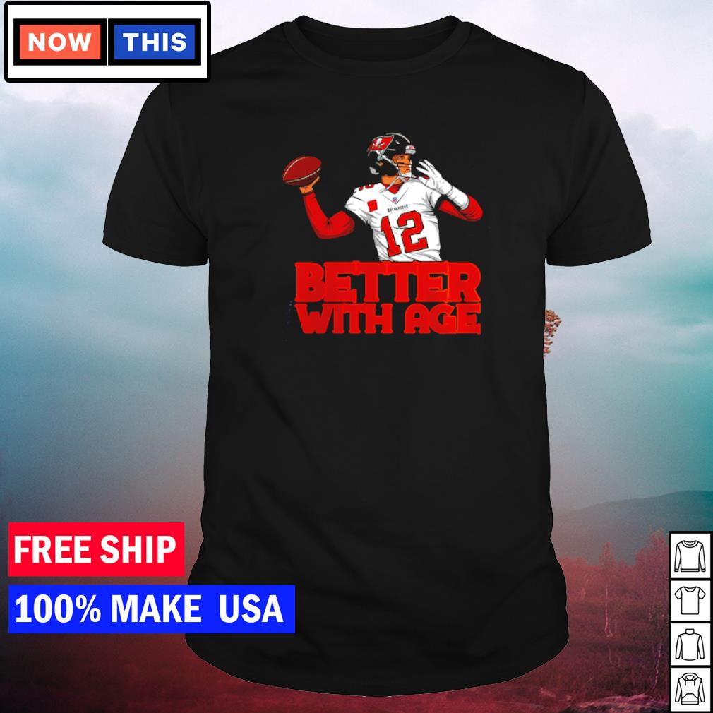 Tom Brady Tampa Bay Buccaneers better with age shirt