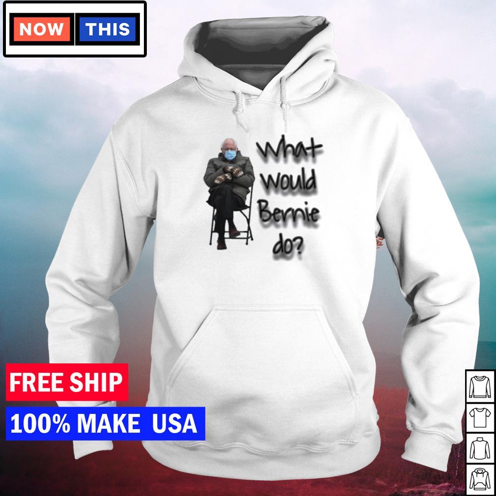 What would Bernie do meme Bernie Sanders s hoodie