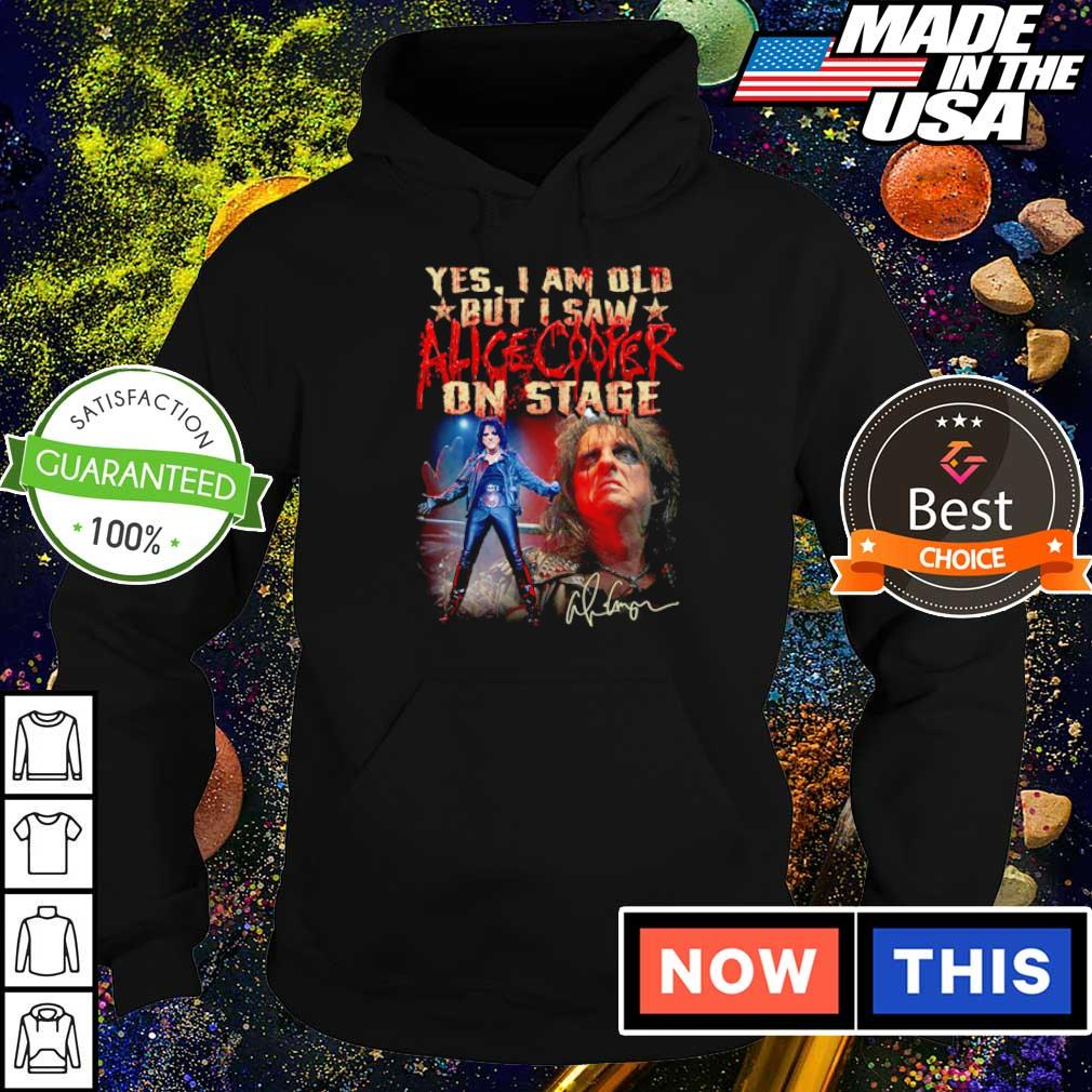 Yes I am old but I saw Alice Cooper on stage signature 2021 s hoodie