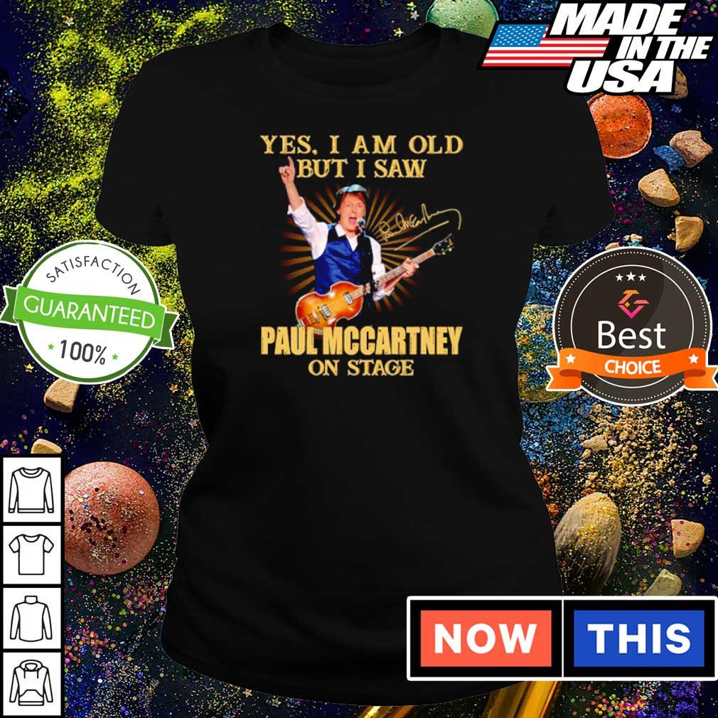 Yes I am old but I saw Paul Mccartney on stage signature s ladies tee